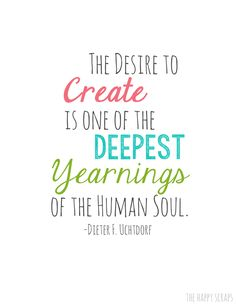 The desire to create is one of the deepest yearnings of the human soul...