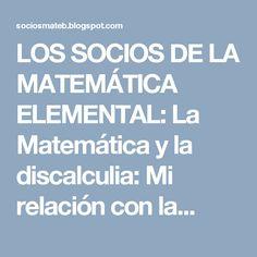 LOS SOCIOS DE LA MATEMÁTICA ELEMENTAL: La Matemática y la discalculia: Mi relación con la...
