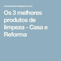 Os 3 melhores produtos de limpeza - Casa e Reforma