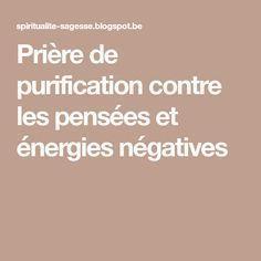 Prière de purification contre les pensées et énergies négatives Let's Pray, Positive Attitude, Positive Affirmations, Intuition, Reiki, Zen, Religion, Meditation, Prayers