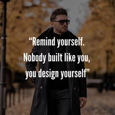"""""""Remind yourself. Nobody built like you, you design yourself."""" – Jay Z Mens Fashion Quotes, Style Quotes, Jay Z, Like You, Your Design, Fictional Characters, Fantasy Characters"""