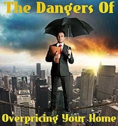 Selling your house? Here Are The Many Risks of Pricing Your Home Too High!