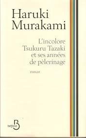 « L'incolore Tsukuru Tazaki et ses années de pelerinage » est le titre du dernier roman d'Haruki Murakami, auteur reconnu notamment pour sa trilogie fantastique « 1Q84 » ou encore son œuvre initiatique « Kafka sur le rivage ».  Plus réaliste et nostalgique, L'incolore Tsukuru Tazaki, nous livre le récit de vie poignant d'un japonais singulier en quête de son passé.