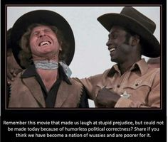 Yes! We have become a Nation of crybabies, at least most of it has, some of us still have some sense. Blazing Saddles was ridiculously funny