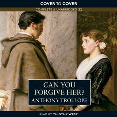 Can You Forgive Her? by Anthony Trollope, read by Timothy West