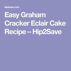 Easy Graham Cracker Eclair Cake Recipe – Hip2Save