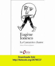 La Cantatrice Chauve (French Edition) (9782070386536) Eugene Ionesco , ISBN-10: 2070386538  , ISBN-13: 978-2070386536 ,  , tutorials , pdf , ebook , torrent , downloads , rapidshare , filesonic , hotfile , megaupload , fileserve