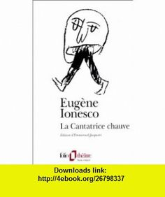 La Cantatrice Chauve (French Edition) (9782070386536) Eugene Ionesco , ISBN-10: 2070386538  , ISBN-13: 978-2070386536 ,  , tutorials , pdf , ebook , torrent , downloads , rapidshare , filesonic , hotfile , megaupload , fileserve