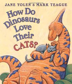 How Do Dinosaurs Love Their Cats? by Jane Yolen,http://www.amazon.com/dp/0545153549/ref=cm_sw_r_pi_dp_5Y2fsb08Y8J0W242