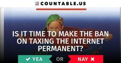 Should The Ban On Taxing The Internet Be Extended Forever? Vote Now! #Internet #Taxes #InternetTaxFreedomAct #Politics #Countable