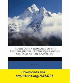 Rothelan a romance of the English histories [The quarantine; or, Tales of the Lazaretto] (9781177967600) John Galt , ISBN-10: 117796760X  , ISBN-13: 978-1177967600 ,  , tutorials , pdf , ebook , torrent , downloads , rapidshare , filesonic , hotfile , megaupload , fileserve