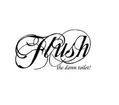 Flush the damn toilet  Vinyl Wall Art by VinylConcepts on Etsy, $6.60