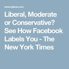 Take these steps to discover how the social network categorizes your political leanings. New York Times, Social Networks, Politics, Facebook, Social Media