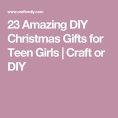 23 Amazing DIY Christmas Gifts for Teen Girls | Craft or DIY