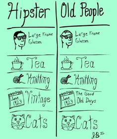 The comparison between hipsters and old people.