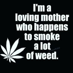 Weed Quotes, Mom Quotes, True Quotes, Medical Marijuana, Cannabis, Marijuana Decor, There's Something About Mary, Easy Crafts To Sell, Great Minds Think Alike