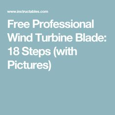 Free Professional Wind Turbine Blade: 18 Steps (with Pictures)