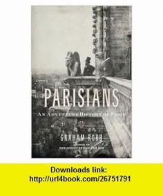 Parisians 1st (first) edition Text Only Graham Robb ,   ,  , ASIN: B004MFUC4S , tutorials , pdf , ebook , torrent , downloads , rapidshare , filesonic , hotfile , megaupload , fileserve