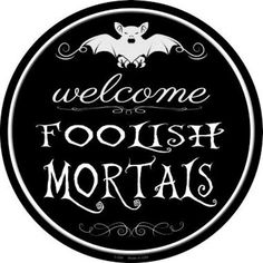 Welcome Foolish Mortals 12 Round Metal Sign Holiday Halloween Spooky Decor 212513676154347522 Halloween Labels, Halloween Quotes, Halloween Signs, Disney Halloween, Holidays Halloween, Spooky Halloween, Vintage Halloween, Halloween Crafts, Happy Halloween