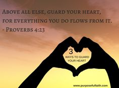 The heart is the wellspring of life.  Learn 3 ways to guard it - http://purposefulfaith.com/ways-to-guard-your-heart/