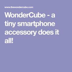 WonderCube - a tiny smartphone accessory does it all!