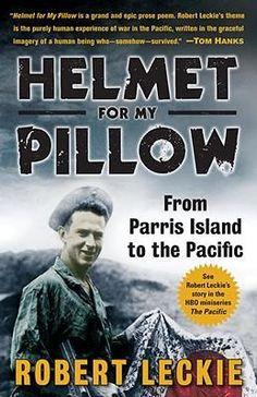 HELMET FOR MY PILLOW; Robert Leckie's World War II Masterpiece