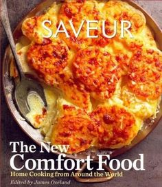 Saveur: The New Comfort Food: Home Cooking from Around the World