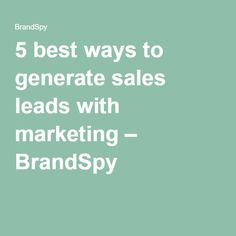 5 best ways to generate sales leads with marketing – BrandSpy