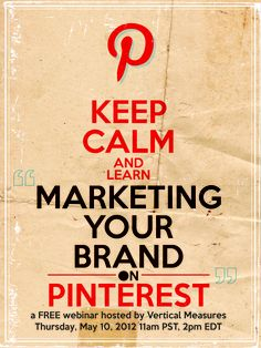 Join us for a free webinar for information on marketing your brand on Pinterest http://www.verticalmeasures.com/webinars/marketing-your-brand-on-pinterest-may-10-2012/