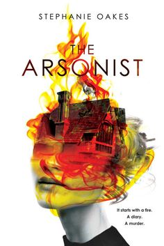Cover Reveal: The Arsonist by Stephanie Oakes - On sale August 22, 2017! #CoverReveal