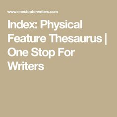 Index: Physical Feature Thesaurus | One Stop For Writers