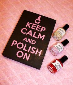 Keep Calm And Polish On, Nail polish, Nailpolish, Sign