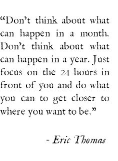 Focus on the 24 hours in front of you - Eric Thomas quote. Favorite Quotes, Best Quotes, Love Quotes, Words Quotes, Wise Words, Sayings, Needy Quotes, Positive Quotes, Motivational Quotes