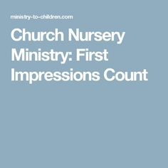 Church Nursery Ministry: First Impressions Count