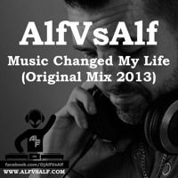 AlfvsAlf - Music Changed My Life (Original Mix 2013) by AlfVsAlf (Official) on SoundCloud