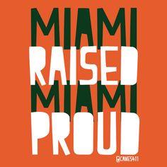 Miami Raised, Miami Proud! #Miami #Canes