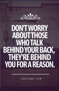don't worry about those who talk behind your back