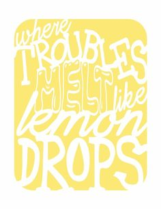 Where Troubles Melt Like Lemon Drops - a music inspired print c/o HouseofTenderBeasts $20