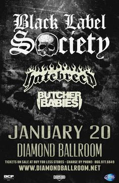 Black Label Society  Tue - Jan 20 Diamond Ballroom 8001 S. Eastern Ave. Oklahoma City, OK   with special guests HATEBREED BUTCHER BABIES  Tickets on sale Fri 9/19 @ 10am Buy For Less locations in OKC Reasor's and Starship Records in Tulsa Charge by phone @ 866.977.6849 online @ protix.com  Doors open at 7pm All Ages Welcome #bls #blacklabelsociety #okc #diamondballroom #oklahomacity #concert #tickets #hatebreed #buthcherbabies #zakkwylde