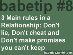 babetip #8: 3 Main rules in a Relationship--Don't lie, Don't Cheat, and Don't make promises you can't keep.