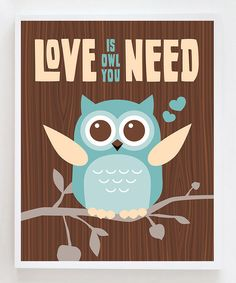 Take a look at this 'Love is Owl You Need' Print on zulily today!