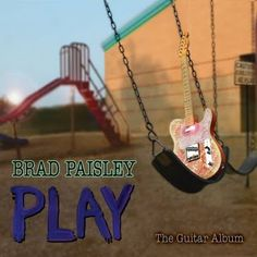 Brad Paisley - Play I hope he does another guitar album