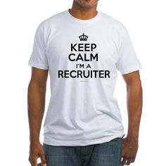 OMG I have to have this Keep Calm I'm a Recruiter T-Shirt