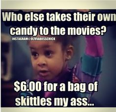 LOL! I almost never buy snacks at the movies...way too expensive. -OliviaBossChick - meme of Raven Symone from the Cosby Show