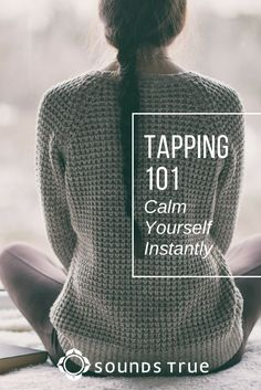 Tapping 101: Calm Yourself Instantly :: Amy Kurtz :: Sounds True Blog #tapping #holistic #health #mindfulness #book