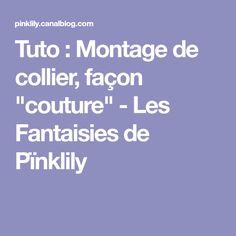"""Tuto : Montage de collier, façon """"couture"""" - Les Fantaisies de Pïnklily"""