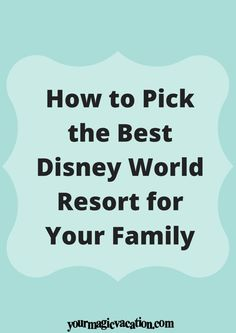 How to Pick the Best Disney World Resort for Your Family