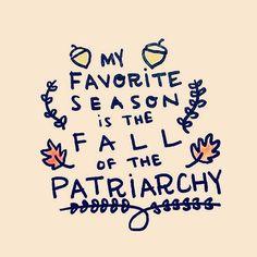 Minha temporada favorita é a derrubada do patriarcado