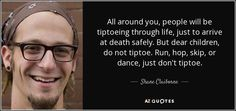 Shane Claiborne quote: All around you, people will be tiptoeing ...