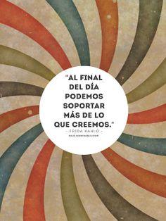"""""""Al final del día podemos soportar más de lo que creemos."""". - Frida Kahlo. __ También te pueden interesar: Frases de InteligenciaFrases de vidaFrases de películas"""